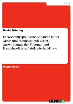 Entwicklungspolitische Kohärenz in der Agrar- und Handelspolitik der EU? Auswirkungen der EU-Agrar- und Handelspolitik auf afrikanische Märkte