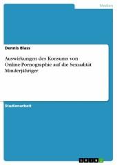 Auswirkungen des Konsums von Online-Pornographie auf die Sexualität Minderjähriger