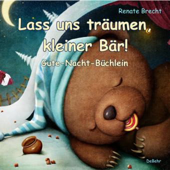Lass uns träumen, kleiner Bär! - Gute-Nacht-Büchlein