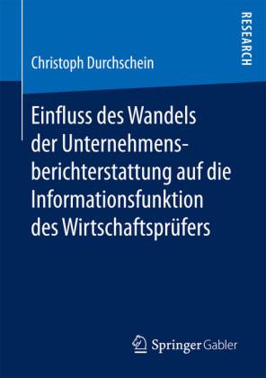 Einfluss des Wandels der Unternehmensberichterstattung auf die Informationsfunktion des Wirtschaftsprüfers
