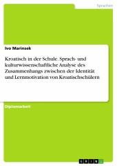 Kroatisch in der Schule. Sprach- und kulturwissenschaftliche Analyse des Zusammenhangs zwischen der Identität und Lernmotivation von Kroatischschülern