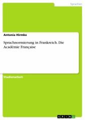 Sprachnormierung in Frankreich. Die Académie Française