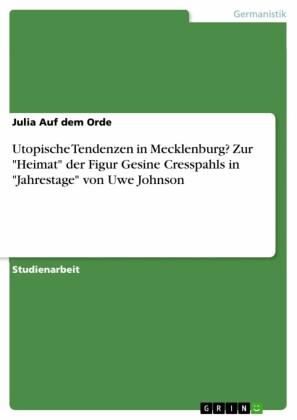 Utopische Tendenzen in Mecklenburg? Zur 'Heimat' der Figur Gesine Cresspahls in 'Jahrestage' von Uwe Johnson