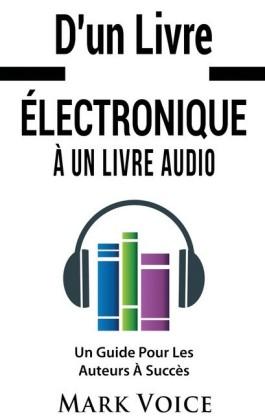 D'un Livre Électronique À Un Livre Audio - Un Guide Pour Les Auteurs À Succès