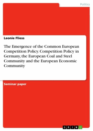 The Emergence of the Common European Competition Policy. Competition Policy in Germany, the European Coal and Steel Community and the European Economic Community