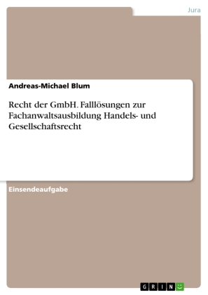 Recht der GmbH. Falllösungen zur Fachanwaltsausbildung Handels- und Gesellschaftsrecht