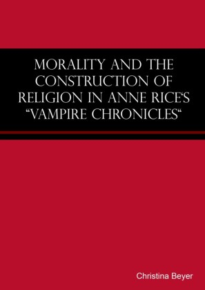 Morality and the Construction of Religion in Anne Rice's 'Vampire Chronicles'