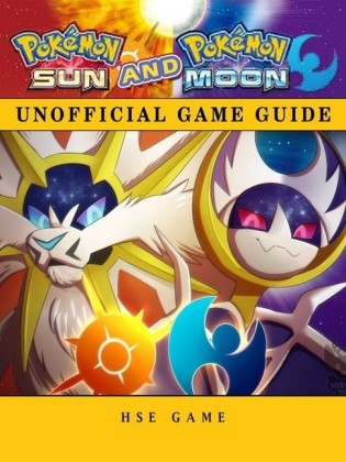 Pokemon Sun and Pokemon Moon Game Guide Unofficial