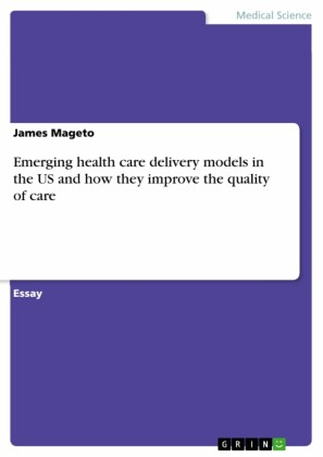 Emerging health care delivery models in the US and how they improve the quality of care