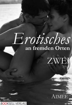Erotisches an fremden Orten ZWEI