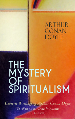 THE MYSTERY OF SPIRITUALISM - Esoteric Writings of Arthur Conan Doyle: 18 Works in One Volume (Illustrated)