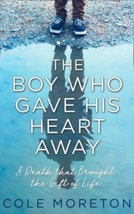 Boy Who Gave His Heart Away: A Death that Brought the Gift of Life