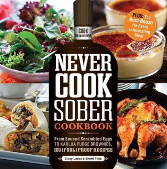 Never Cook Sober Cookbook