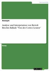 Analyse und Interpetation von Bertolt Brechts Ballade 'Von des Cortez Leuten'