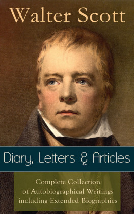 Sir Walter Scott: Diary, Letters & Articles - Complete Collection of Autobiographical Writings including Extended Biographies