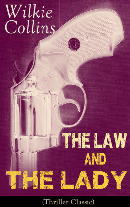 The Law and The Lady (Thriller Classic): Detective Story from the prolific English writer, best known for The Woman in White, No Name, Armadale, The Moonstone, The Dead Secret, Man and Wife, Poor Miss Finch, The Black Robe, Basil...