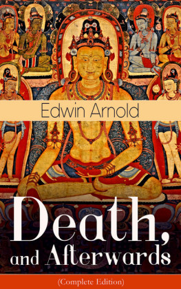 Death, and Afterwards (Complete Edition): From the English poet, best known for the Indian epic, dealing with the life and teaching of the Buddha, who also produced a well-known poetic rendering of the sacred Hindu scripture Bhagavad Gita