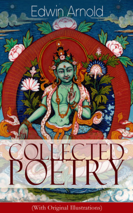 Collected Poetry of Edwin Arnold (With Original Illustrations): The Light of Asia, Light of the World or The Great Consummation (Christian Poem), The Indian Song of Songs, Oriental Poems, The Song Celestial or Bhagavad-Gita, Potiphar's Wife...