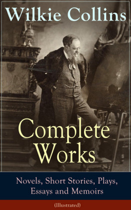 Complete Works of Wilkie Collins: Novels, Short Stories, Plays, Essays and Memoirs (Illustrated)