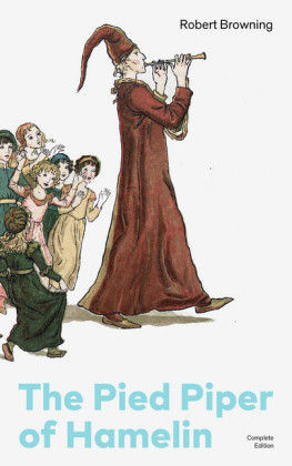 The Pied Piper of Hamelin (Complete Edition): Children's Classic - A Retold Fairy Tale by one of the most important Victorian poets and playwrights, known for Porphyria's Lover, The Book and the Ring, My Last Duchess