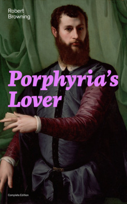 Porphyria's Lover (Complete Edition): A Psychological Poem from one of the most important Victorian poets and playwrights, regarded as a sage and philosopher-poet, known for My Last Duchess, The Pied Piper of Hamelin, Paracelsus...