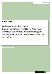 Didaktische Analyse eines Jugendbuchklassikers 'Harry Potter und der Stein der Weisen'. Untersuchung auf die Eignung für den Literaturunterricht in der Schule