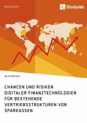 Chancen und Risiken digitaler Finanztechnologien für bestehende Vertriebsstrukturen von Sparkassen