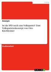 Ist die SPD noch eine Volkspartei? Zum Volksparteienkonzept von Otto Kirchheimer