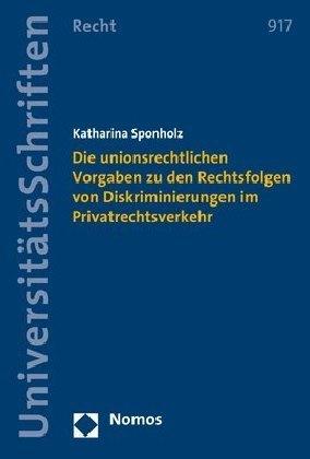 Die unionsrechtlichen Vorgaben zu den Rechtsfolgen von Diskriminierungen im Privatrechtsverkehr