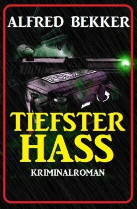 Alfred Bekker Kriminalroman: Tiefster Hass