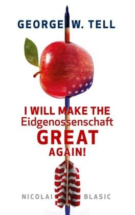 George W. Tell - I will make the Eidgenossenschaft great again