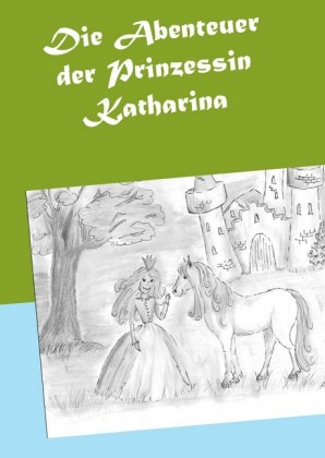 Die Abenteuer der Prinzessin Katharina