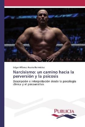 Narcisismo: un camino hacia la perversión y la psicosis