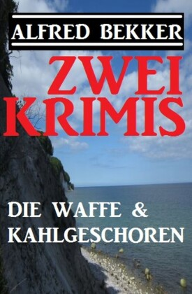 Zwei Alfred Bekker Krimis: Die Waffe & Kahlgeschoren