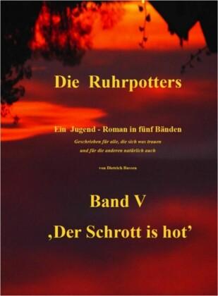 Die Ruhrpotters - Band V - ,Der Schrott is hot'