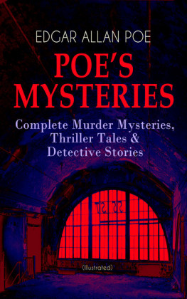 POE'S MYSTERIES: Complete Murder Mysteries, Thriller Tales & Detective Stories (Illustrated)