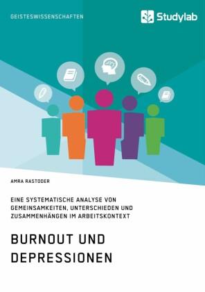 Burnout und Depressionen. Eine systematische Analyse von Gemeinsamkeiten, Unterschieden und Zusammenhängen im Arbeitskontext