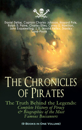 The Chronicles of Pirates - The Truth Behind the Legends: Complete History of Piracy & Biographies of the Most Famous Buccaneers (9 Books in One Volume)