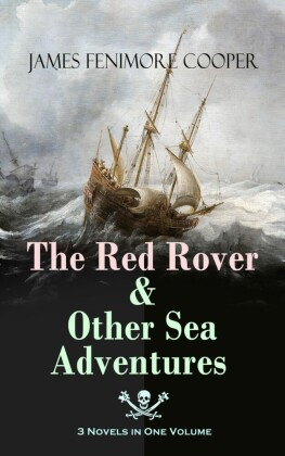 The Red Rover & Other Sea Adventures - 3 Novels in One Volume