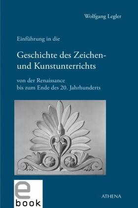 Einführung in die Geschichte des Zeichen- und Kunstunterrichts von der Renaissance bis zum Ende des 20. Jahrhunderts