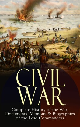 CIVIL WAR - Complete History of the War, Documents, Memoirs & Biographies of the Lead Commanders