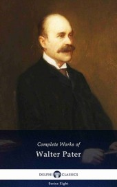 Delphi Complete Works of Walter Pater (Illustrated)