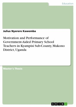 Motivation and Performance of Government-Aided Primary School Teachers in Kyampisi Sub-County, Mukono District, Uganda