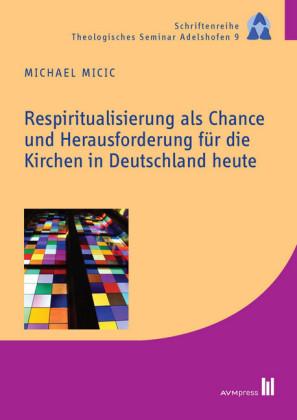 Respiritualisierung als Chance und Herausforderung für die Kirchen in Deutschland heute