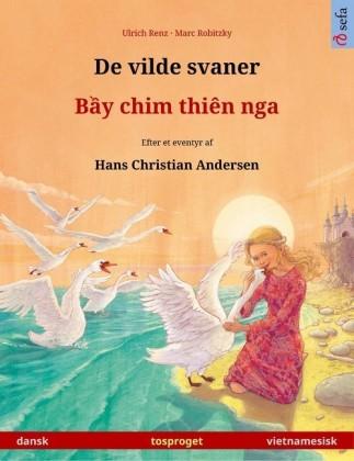 De vilde svaner - B?y chim thiên nga (dansk - vietnamesisk). Tosproget børnebog efter et eventyr af Hans Christian Andersen, fra 4-6 år