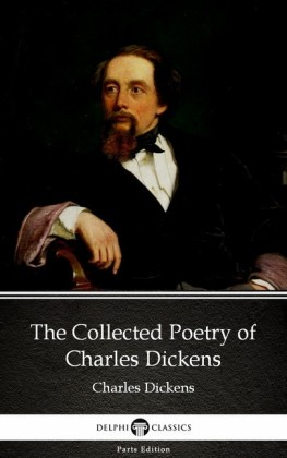 The Collected Poetry of Charles Dickens by Charles Dickens (Illustrated)