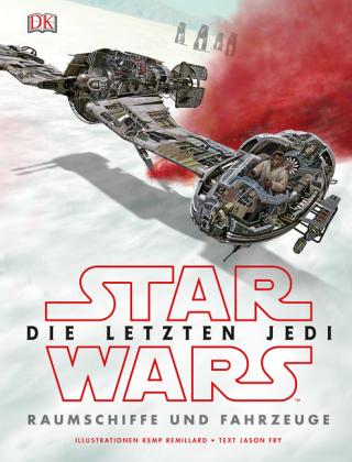 Star Wars(TM) Episode VIII Die letzten Jedi. Raumschiffe und Fahrzeuge