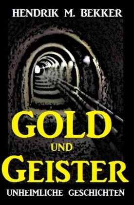 Gold und Geister: Unheimliche Geschichten