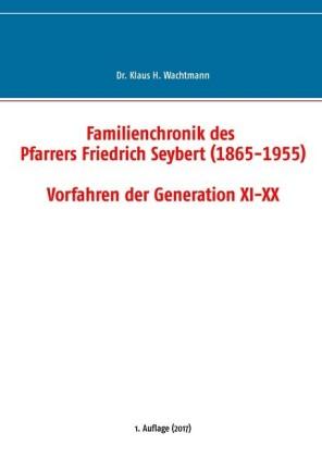 Familienchronik des Pfarrers Friedrich Seybert (1865-1955) - Vorfahren der Generation XI-XX