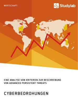 Cyberbedrohungen. Eine Analyse von Kriterien zur Beschreibung von Advanced Persistent Threats